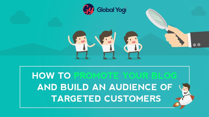 How to Promote Your Blog and Build an Audience of Targeted Customers