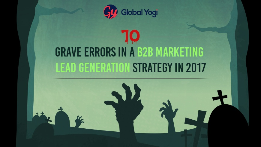 10 Grave Errors In A B2B Marketing Lead Generation Strategy in 2017