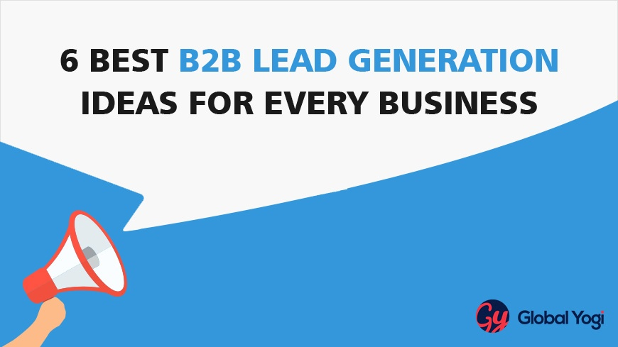 6 Best B2B Lead Generation Ideas For Every Business