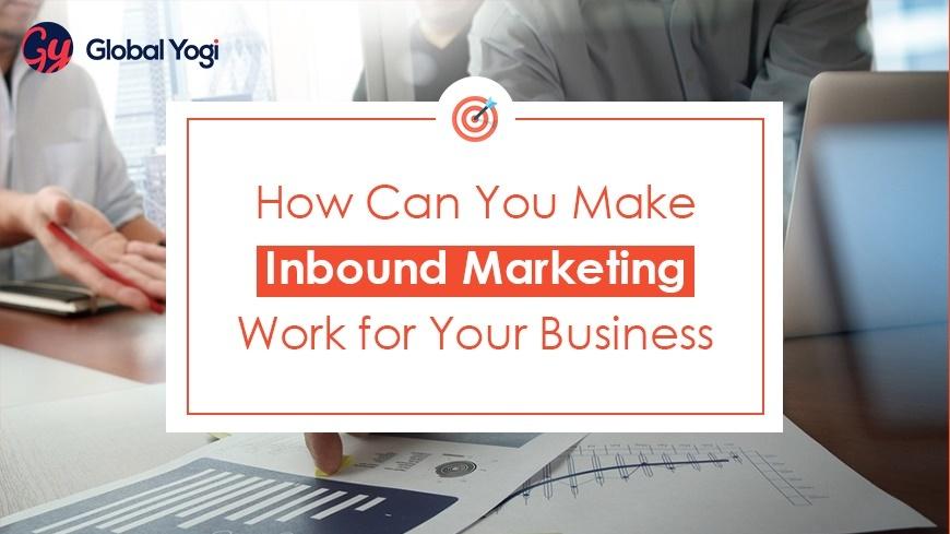 Make Inbound Marketing Work for Your Business