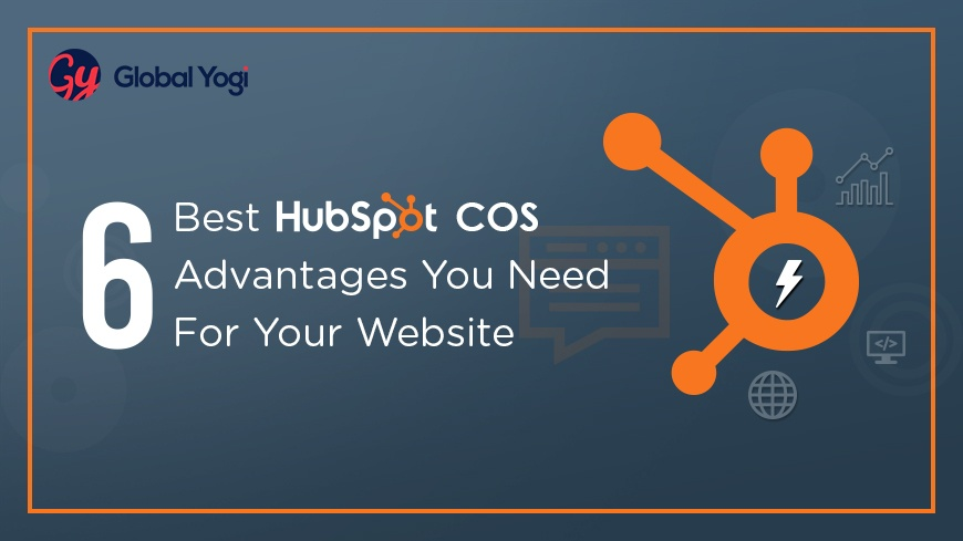 The 6 Best Hubspot COS Advantages You Need For Your Website