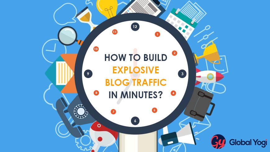 How To Build Explosive Blog Traffic In Minutes?