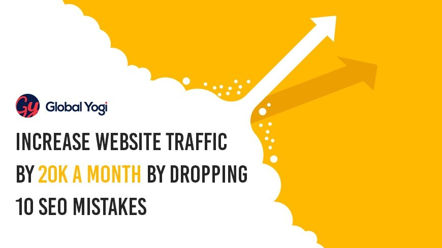 Increase Website Traffic By 20K A Month By Dropping 10 SEO Mistakes